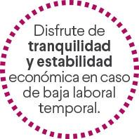 Disfrute de tranquilidad y estabilidad económica en caso de baja laboral temporal.